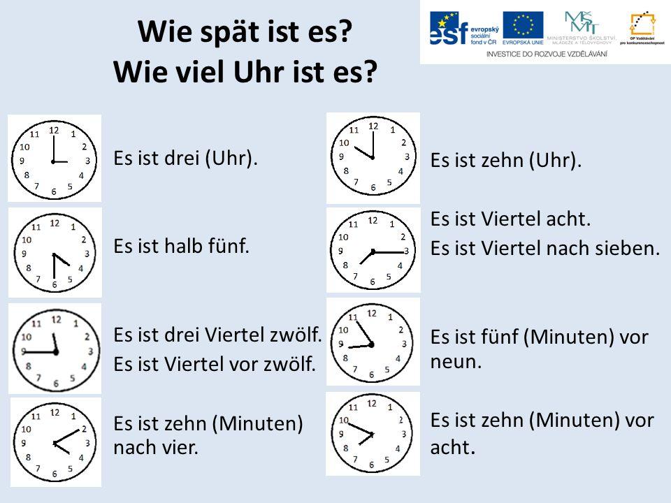 Wie spät ist es? Wie viel Uhr ist es? Es ist drei (Uhr). Es ist halb fünf. Es ist drei Viertel zwölf. Es ist Viertel vor zwölf. Es ist zehn (Minuten)