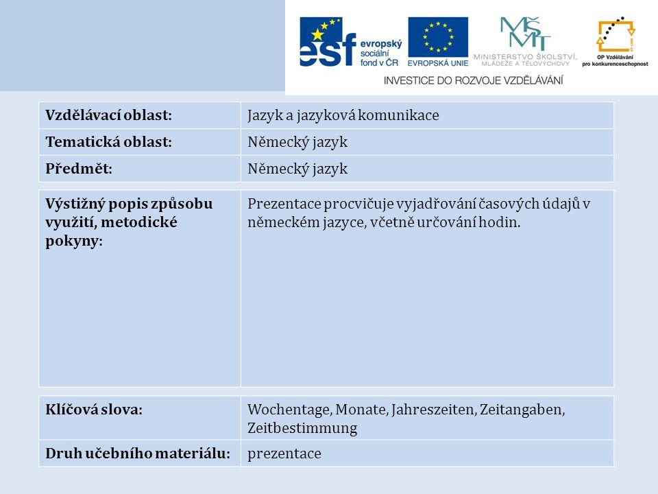 Vzdělávací oblast:Jazyk a jazyková komunikace Tematická oblast:Německý jazyk Předmět:Německý jazyk Výstižný popis způsobu využití, metodické pokyny: Prezentace procvičuje vyjadřování časových údajů v německém jazyce, včetně určování hodin.