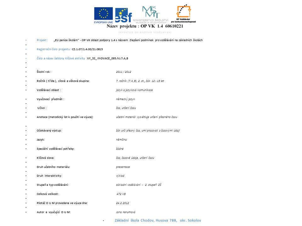 """Projekt : """"EU peníze školám - OP VK oblast podpory 1.4 s názvem Zlepšení podmínek pro vzdělávání na základních školách Registrační číslo projektu : CZ.1.07/1.4.00/21.0815 Číslo a název šablony klíčové aktivity :VY_32_ INOVACE_095.NJ.7.A,B Školní rok : 2011 / 2012 Ročník ( třída ), cílová a věková skupina:7."""