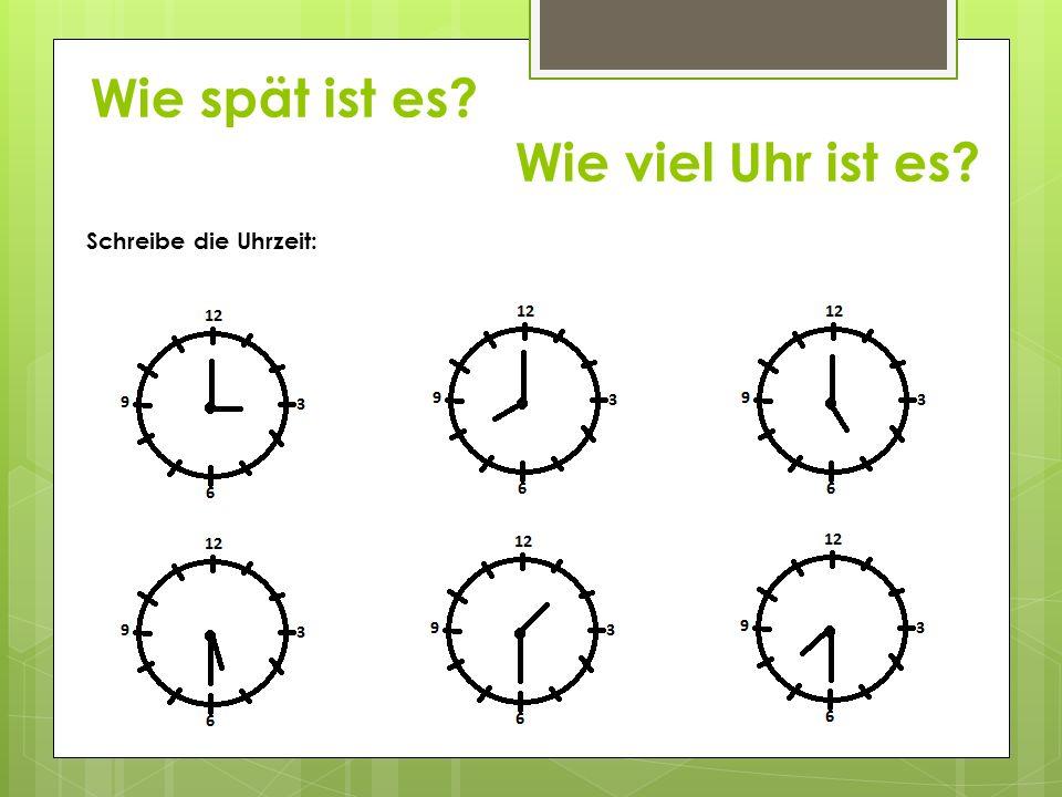 Wie spät ist es? Wie viel Uhr ist es? Schreibe die Uhrzeit: