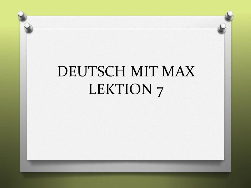 DEUTSCH MIT MAX LEKTION 7