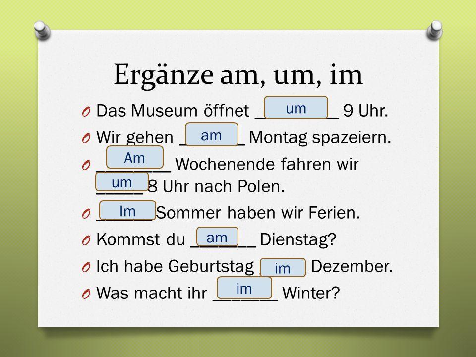 Ergänze am, um, im O Das Museum öffnet _________ 9 Uhr.