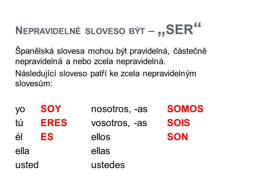 """N EPRAVIDELNÉ SLOVESO BÝT – """" SER Španělská slovesa mohou být pravidelná, částečně nepravidelná a nebo zcela nepravidelná."""