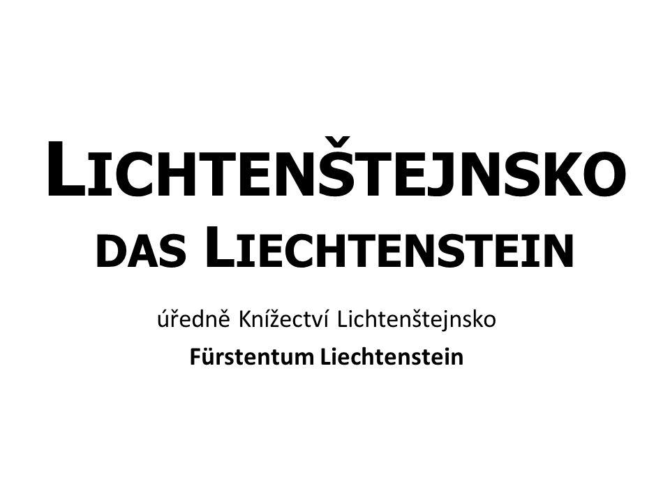 L ICHTENŠTEJNSKO DAS L IECHTENSTEIN úředně Knížectví Lichtenštejnsko Fürstentum Liechtenstein