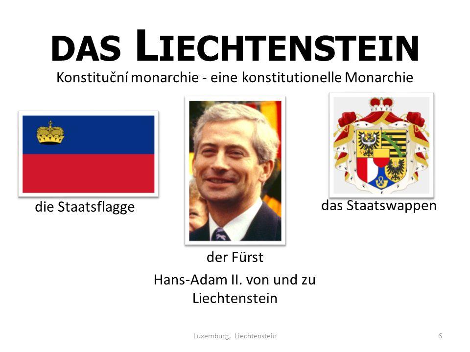 DAS L IECHTENSTEIN Konstituční monarchie - eine konstitutionelle Monarchie Luxemburg, Liechtenstein6 der Fürst Hans-Adam II.