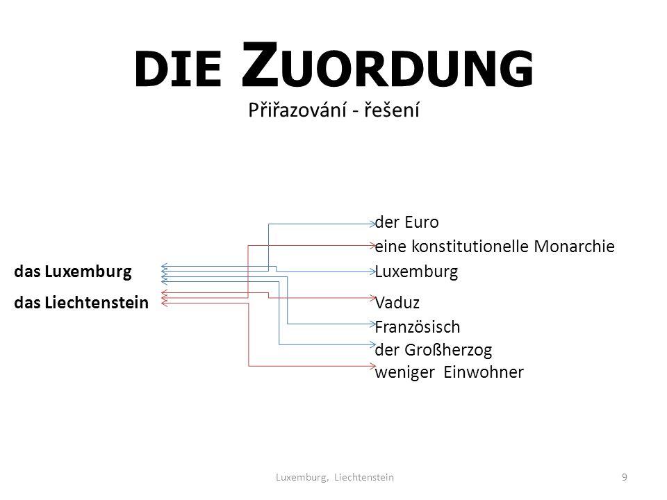 Luxemburg, Liechtenstein9 der Euro eine konstitutionelle Monarchie das LuxemburgLuxemburg das LiechtensteinVaduz Französisch der Großherzog weniger Einwohner DIE Z UORDUNG Přiřazování - řešení