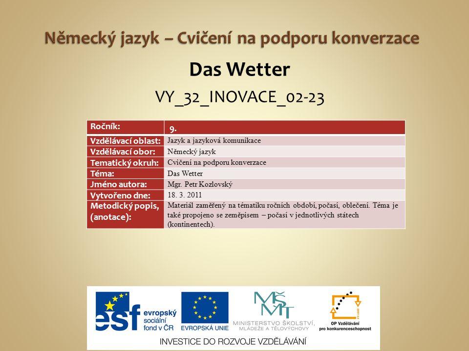 Das Wetter VY_32_INOVACE_02-23 Ročník: 9. Vzdělávací oblast: Jazyk a jazyková komunikace Vzdělávací obor: Německý jazyk Tematický okruh: Cvičení na po
