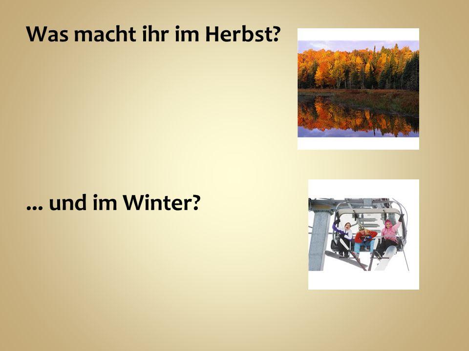 Was macht ihr im Herbst?... und im Winter?