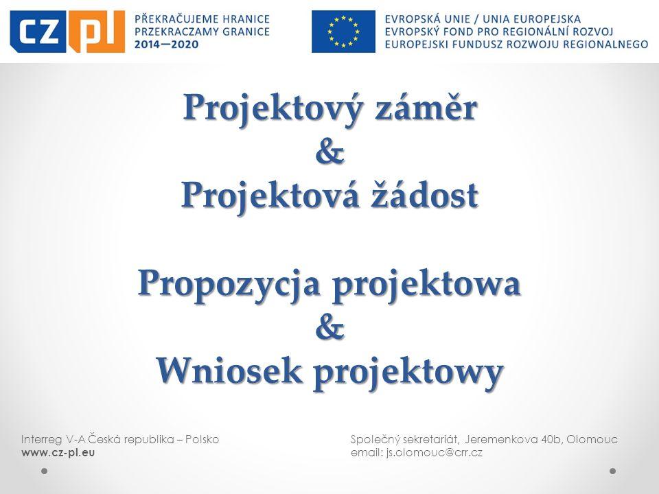 Interreg V-A Česká republika – PolskoSpolečný sekretariát, Jeremenkova 40b, Olomouc www.cz-pl.euemail: js.olomouc@crr.cz Projektový záměr & Projektová