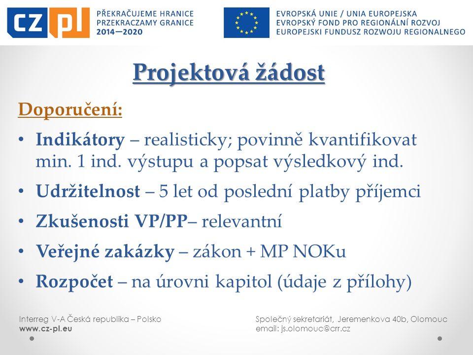 Interreg V-A Česká republika – PolskoSpolečný sekretariát, Jeremenkova 40b, Olomouc www.cz-pl.euemail: js.olomouc@crr.cz Projektová žádost Projektová