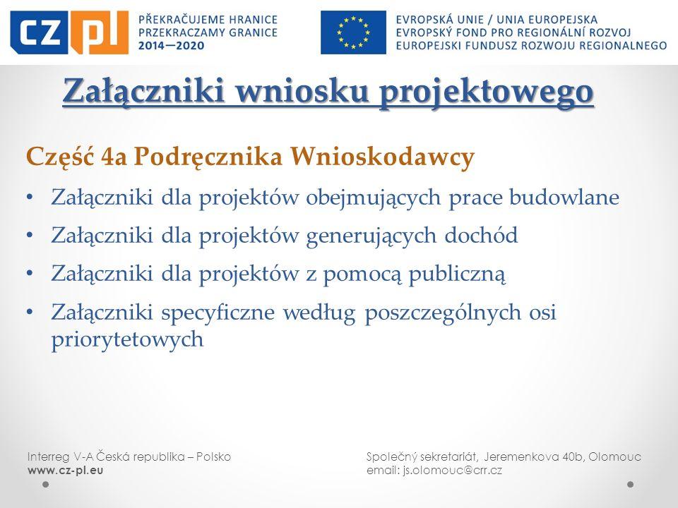 Interreg V-A Česká republika – PolskoSpolečný sekretariát, Jeremenkova 40b, Olomouc www.cz-pl.euemail: js.olomouc@crr.cz Załączniki wniosku projektowe