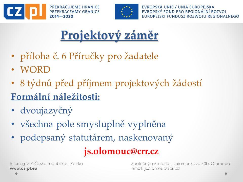Interreg V-A Česká republika – PolskoSpolečný sekretariát, Jeremenkova 40b, Olomouc www.cz-pl.euemail: js.olomouc@crr.cz Projektový záměr příloha č. 6
