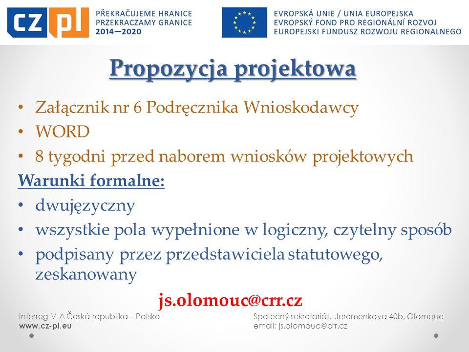 Interreg V-A Česká republika – PolskoSpolečný sekretariát, Jeremenkova 40b, Olomouc www.cz-pl.euemail: js.olomouc@crr.cz Propozycja projektowa Załączn