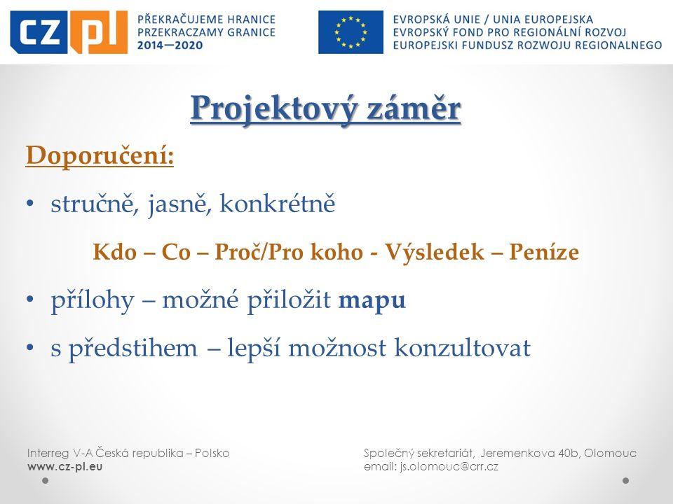 Interreg V-A Česká republika – PolskoSpolečný sekretariát, Jeremenkova 40b, Olomouc www.cz-pl.euemail: js.olomouc@crr.cz Projektový záměr Projektový z