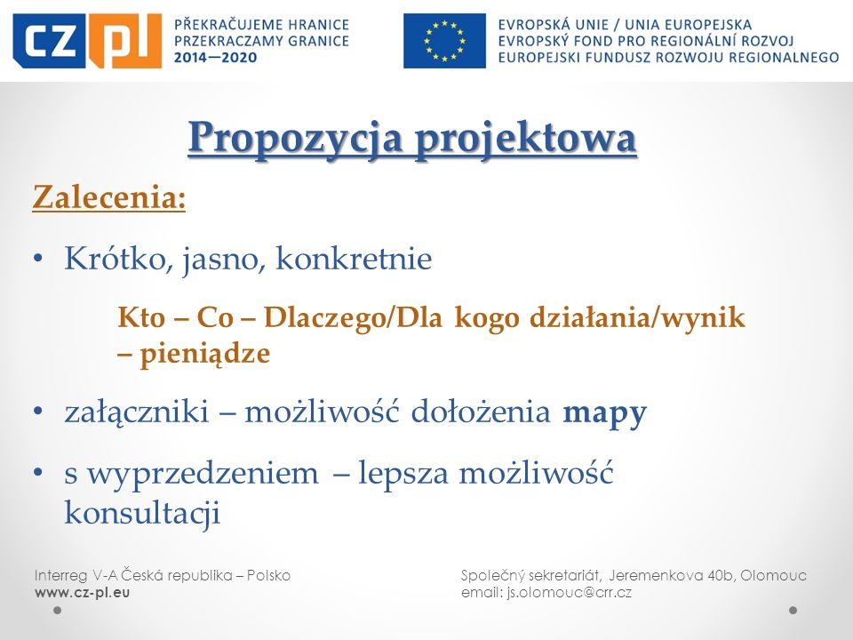 Interreg V-A Česká republika – PolskoSpolečný sekretariát, Jeremenkova 40b, Olomouc www.cz-pl.euemail: js.olomouc@crr.cz Propozycja projektowa Propozy