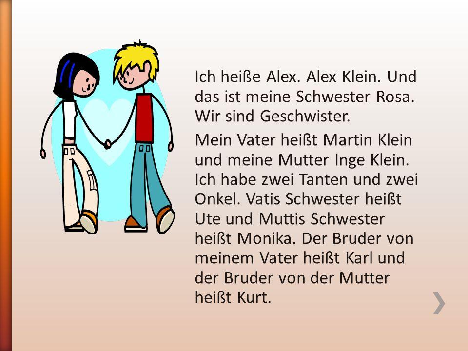 Wir haben auch zwei Omas und zwei Opas.Die Eltern von dem Vater heißen Erich und Margit Klein.