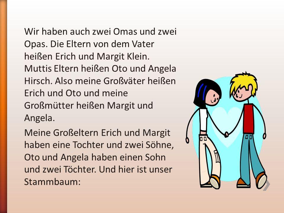 Wir haben auch zwei Omas und zwei Opas. Die Eltern von dem Vater heißen Erich und Margit Klein.