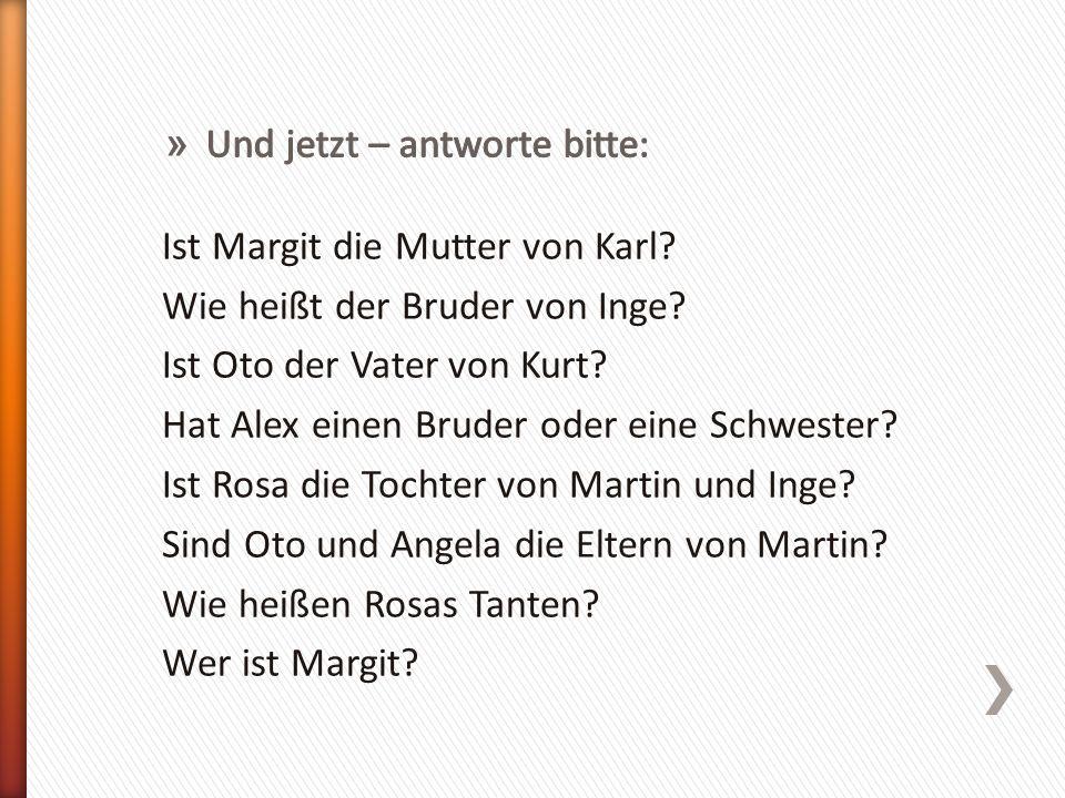 Ist Margit die Mutter von Karl. Wie heißt der Bruder von Inge.