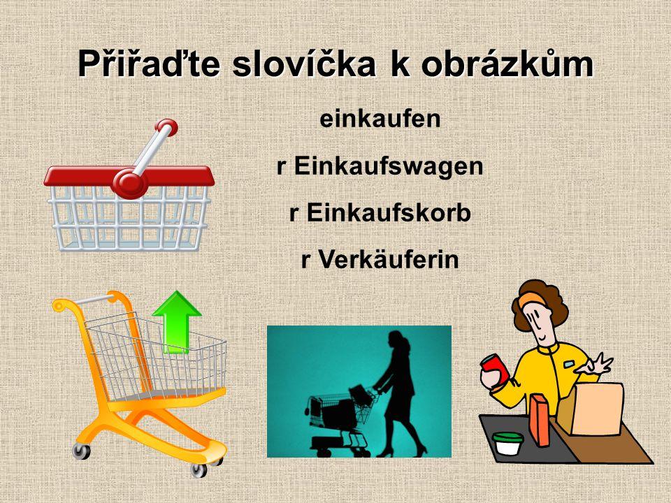 Přiřaďte slovíčka k obrázkům einkaufen r Einkaufswagen r Einkaufskorb r Verkäuferin