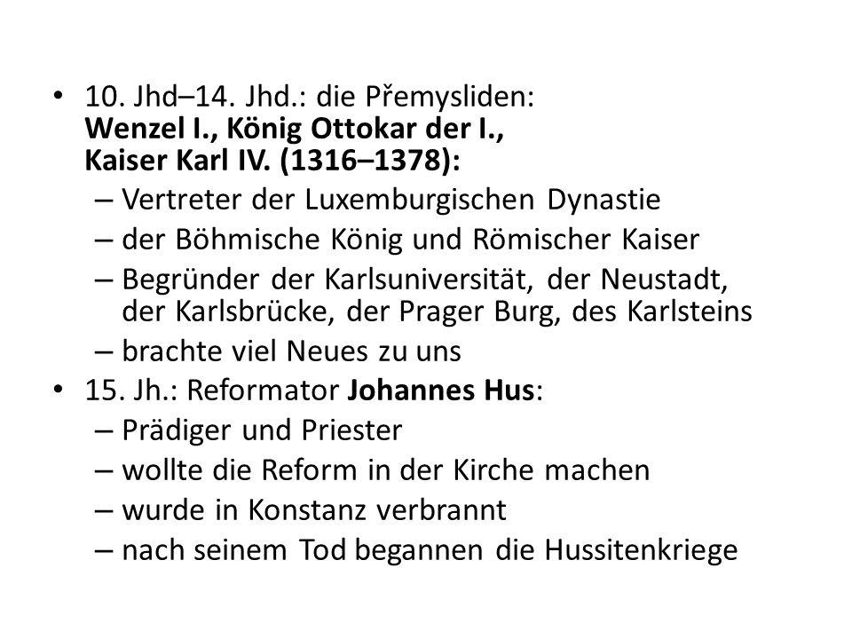 10. Jhd–14. Jhd.: die Přemysliden: Wenzel I., König Ottokar der I., Kaiser Karl IV. (1316–1378): – Vertreter der Luxemburgischen Dynastie – der Böhmis