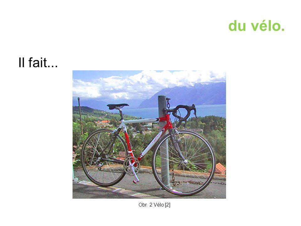 du vélo. Il fait... Obr. 2 Vélo [2]