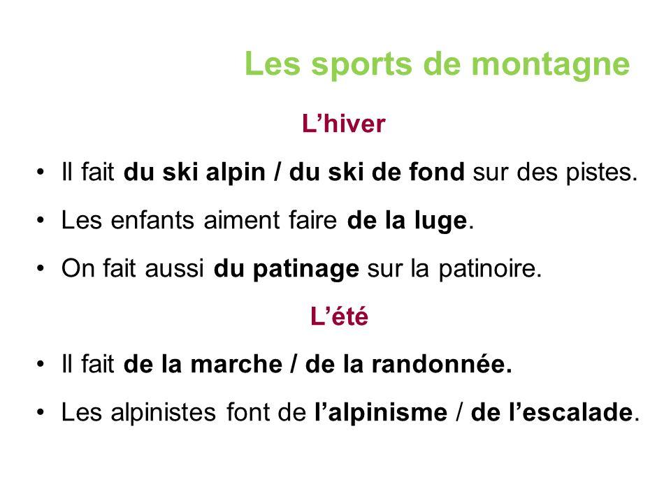 Les sports de montagne L'hiver Il fait du ski alpin / du ski de fond sur des pistes.