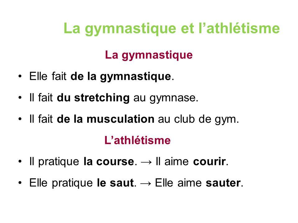 La gymnastique et l'athlétisme La gymnastique Elle fait de la gymnastique.