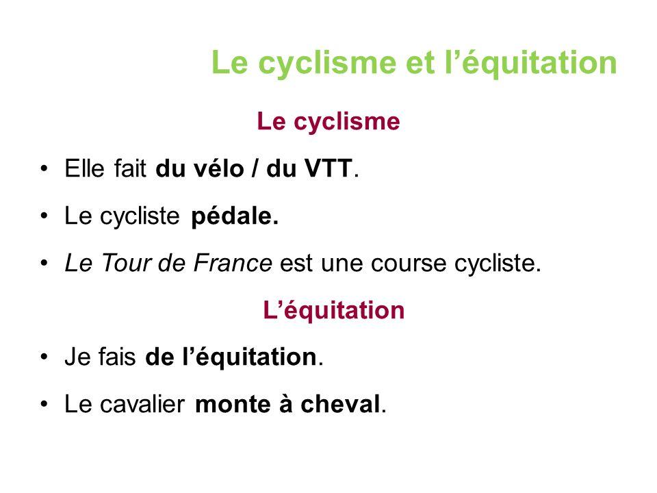 Le cyclisme et l'équitation Le cyclisme Elle fait du vélo / du VTT.