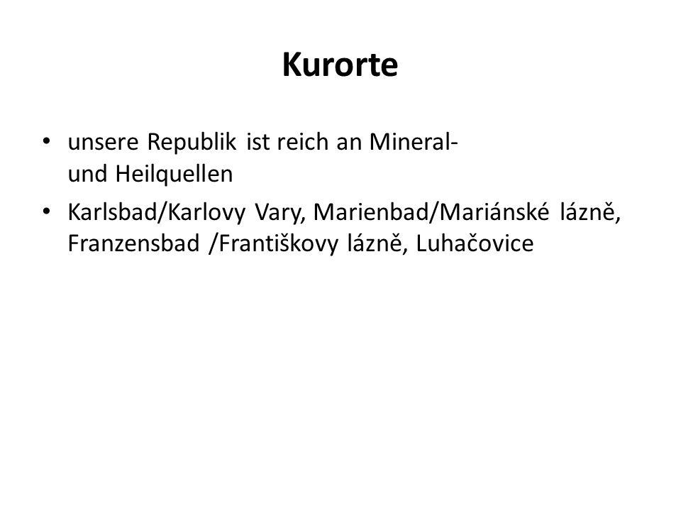 Kurorte unsere Republik ist reich an Mineral- und Heilquellen Karlsbad/Karlovy Vary, Marienbad/Mariánské lázně, Franzensbad /Františkovy lázně, Luhačovice