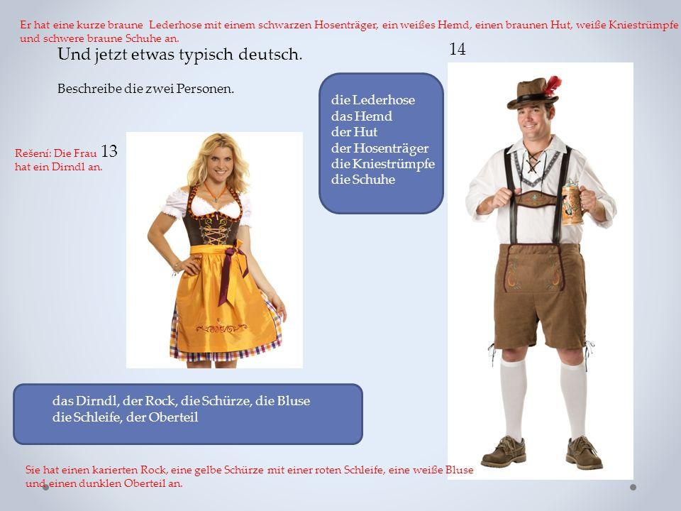 Und jetzt etwas typisch deutsch. Beschreibe die zwei Personen. das Dirndl, der Rock, die Schürze, die Bluse die Schleife, der Oberteil 13 14 die Leder
