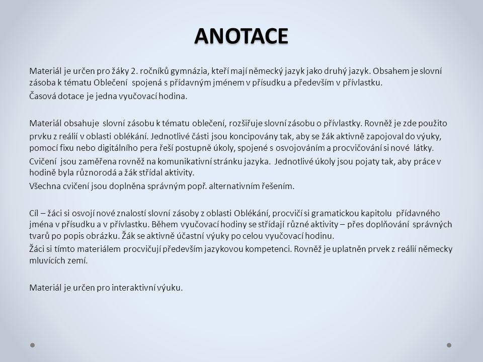 ANOTACE Materiál je určen pro žáky 2. ročníků gymnázia, kteří mají německý jazyk jako druhý jazyk. Obsahem je slovní zásoba k tématu Oblečení spojená