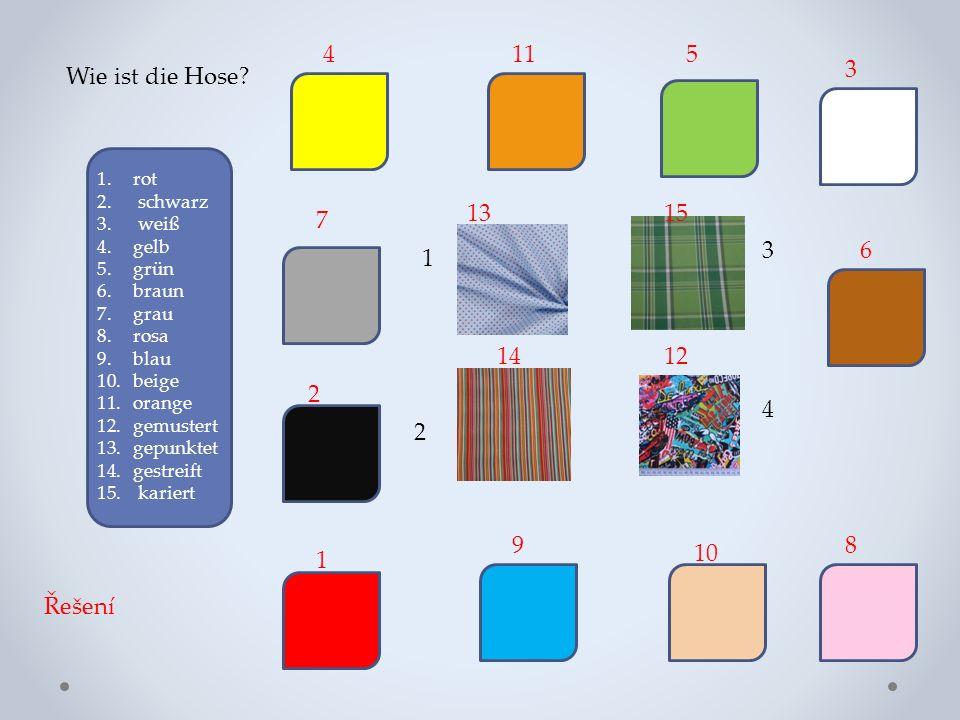 Wie ist die Hose? 1.rot 2. schwarz 3. weiß 4.gelb 5.grün 6.braun 7.grau 8.rosa 9.blau 10.beige 11.orange 12.gemustert 13.gepunktet 14.gestreift 15. ka