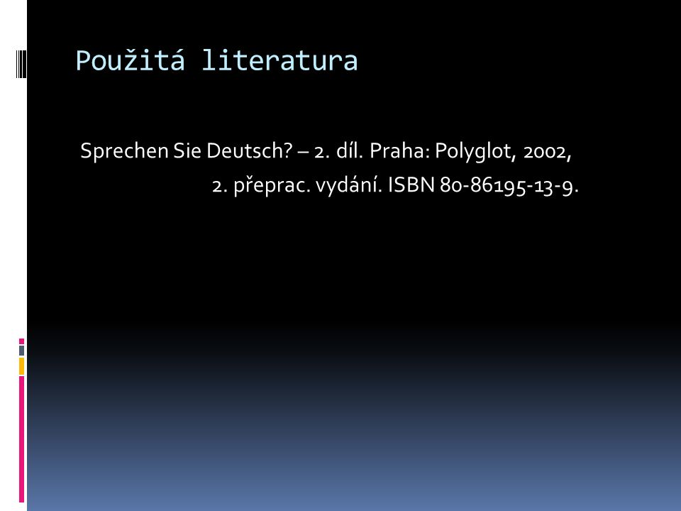 Použitá literatura Sprechen Sie Deutsch. – 2. díl.
