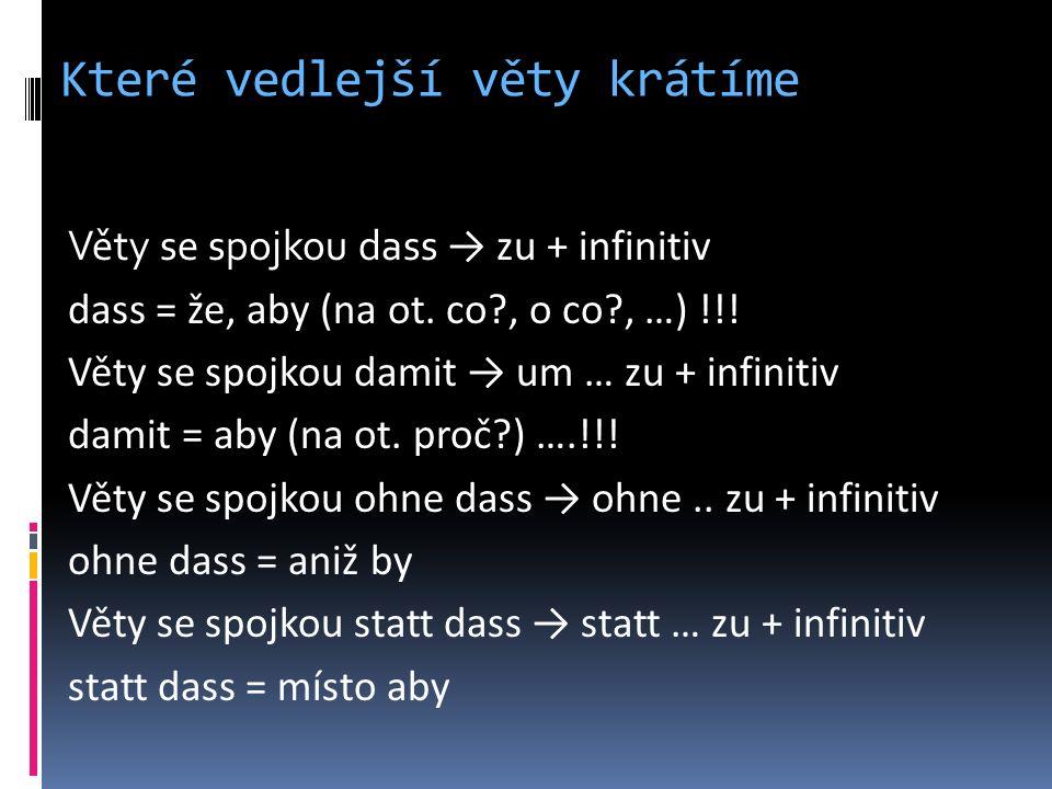Které vedlejší věty krátíme Věty se spojkou dass → zu + infinitiv dass = že, aby (na ot.