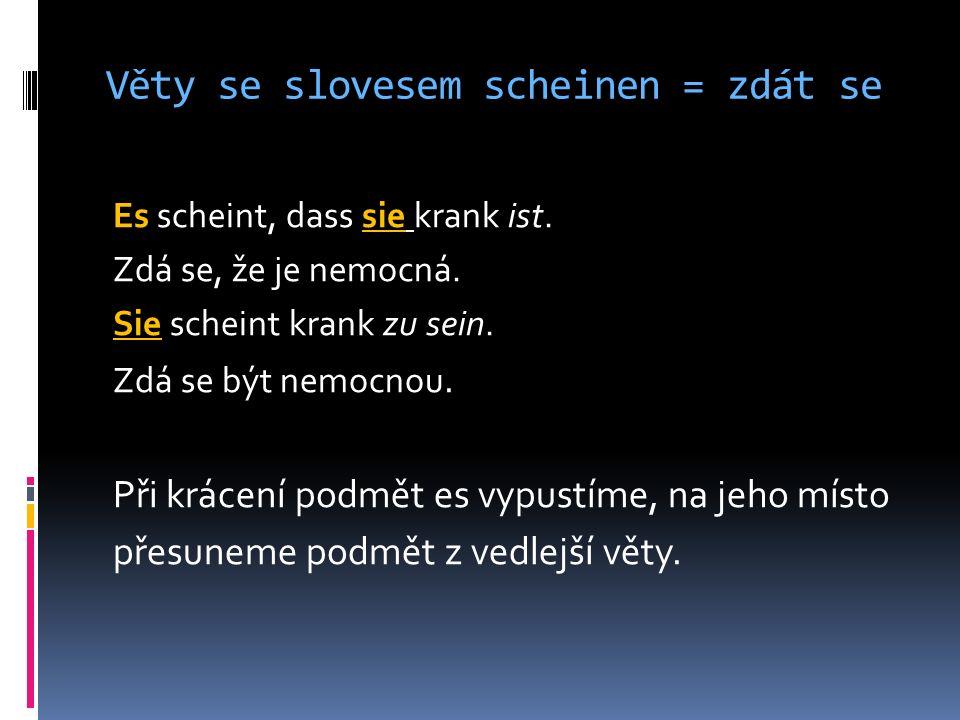 Věty se slovesem scheinen = zdát se Es scheint, dass sie krank ist.