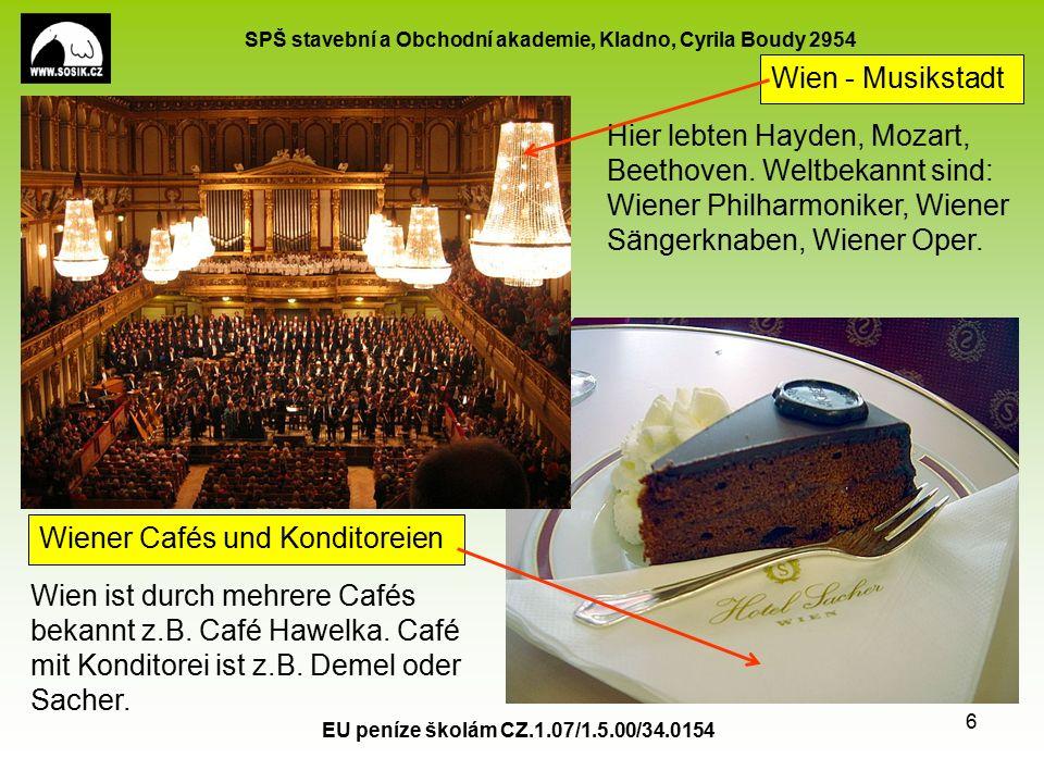 SPŠ stavební a Obchodní akademie, Kladno, Cyrila Boudy 2954 EU peníze školám CZ.1.07/1.5.00/34.0154 6 Wien - Musikstadt Wiener Cafés und Konditoreien Wien ist durch mehrere Cafés bekannt z.B.