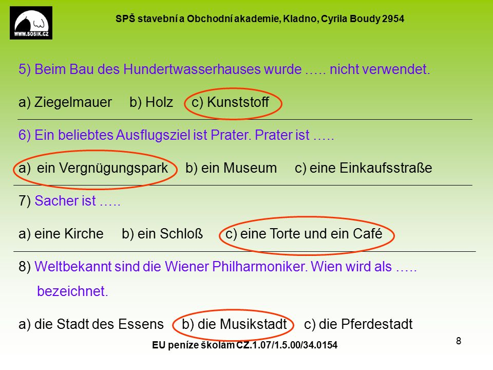 SPŠ stavební a Obchodní akademie, Kladno, Cyrila Boudy 2954 EU peníze školám CZ.1.07/1.5.00/34.0154 8 5) Beim Bau des Hundertwasserhauses wurde ….. ni
