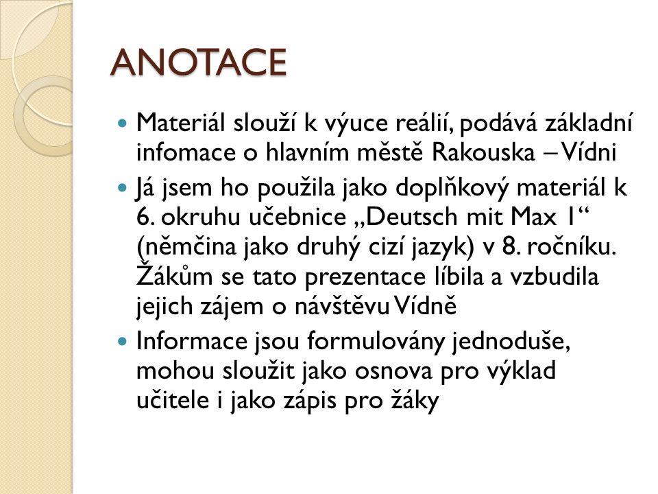 ANOTACE Materiál slouží k výuce reálií, podává základní infomace o hlavním městě Rakouska – Vídni Já jsem ho použila jako doplňkový materiál k 6.
