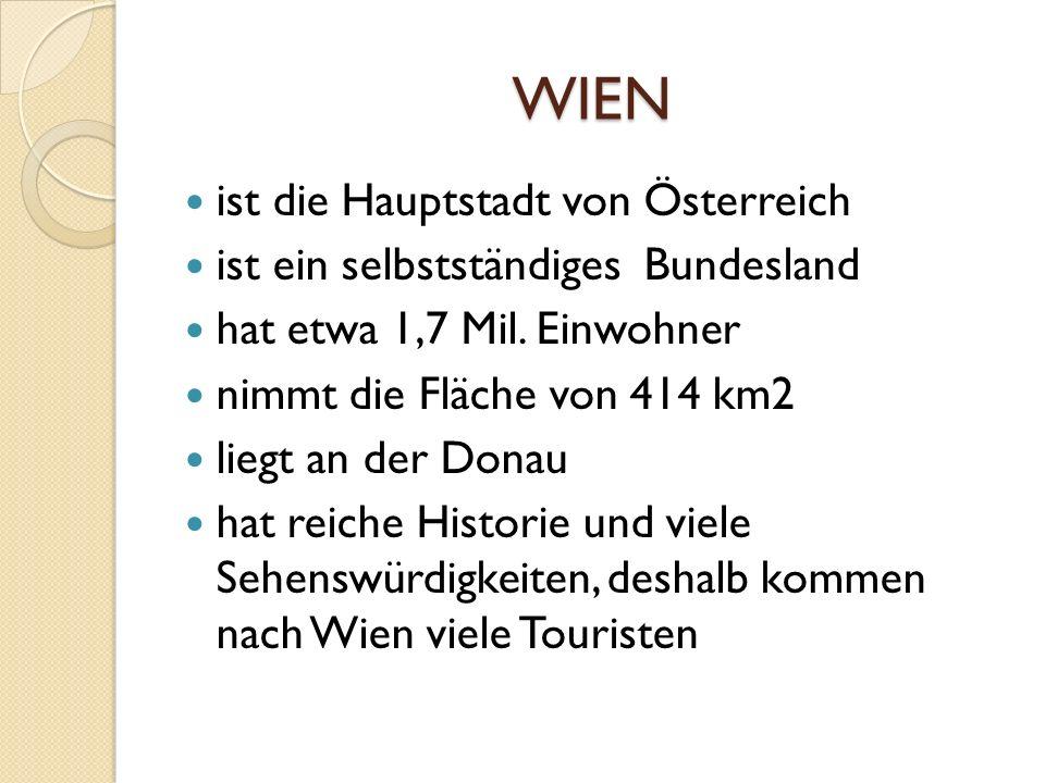 WIEN ist die Hauptstadt von Österreich ist ein selbstständiges Bundesland hat etwa 1,7 Mil. Einwohner nimmt die Fläche von 414 km2 liegt an der Donau