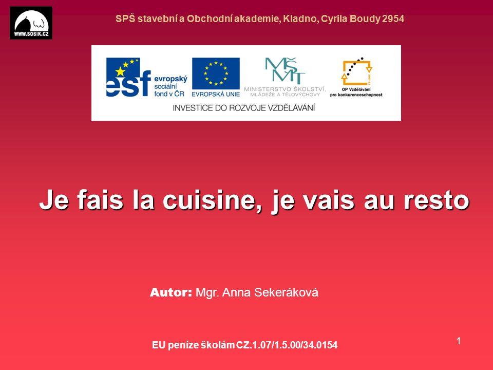 SPŠ stavební a Obchodní akademie, Kladno, Cyrila Boudy 2954 EU peníze školám CZ.1.07/1.5.00/34.0154 1 Je fais la cuisine, je vais au resto Autor: Mgr.