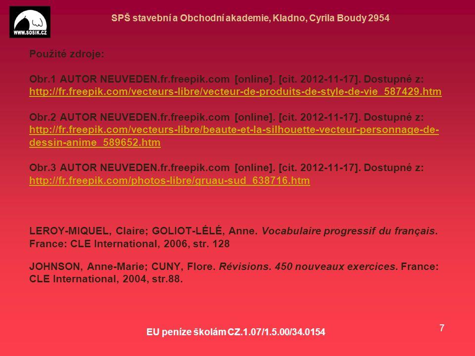 SPŠ stavební a Obchodní akademie, Kladno, Cyrila Boudy 2954 EU peníze školám CZ.1.07/1.5.00/34.0154 7 Použité zdroje: Obr.1 AUTOR NEUVEDEN.fr.freepik.com [online].