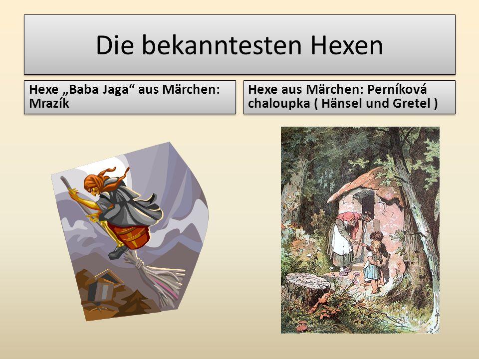 """Die bekanntesten Hexen Hexe """"Baba Jaga"""" aus Märchen: Mrazík Hexe aus Märchen: Perníková chaloupka ( Hänsel und Gretel )"""