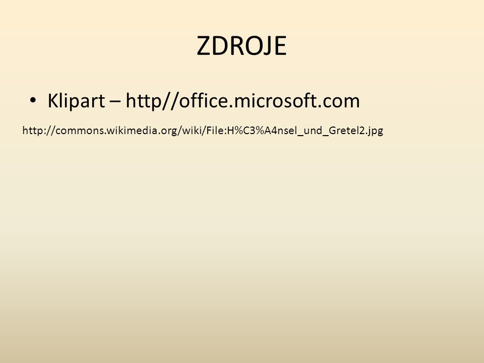 ZDROJE Klipart – http//office.microsoft.com http://commons.wikimedia.org/wiki/File:H%C3%A4nsel_und_Gretel2.jpg