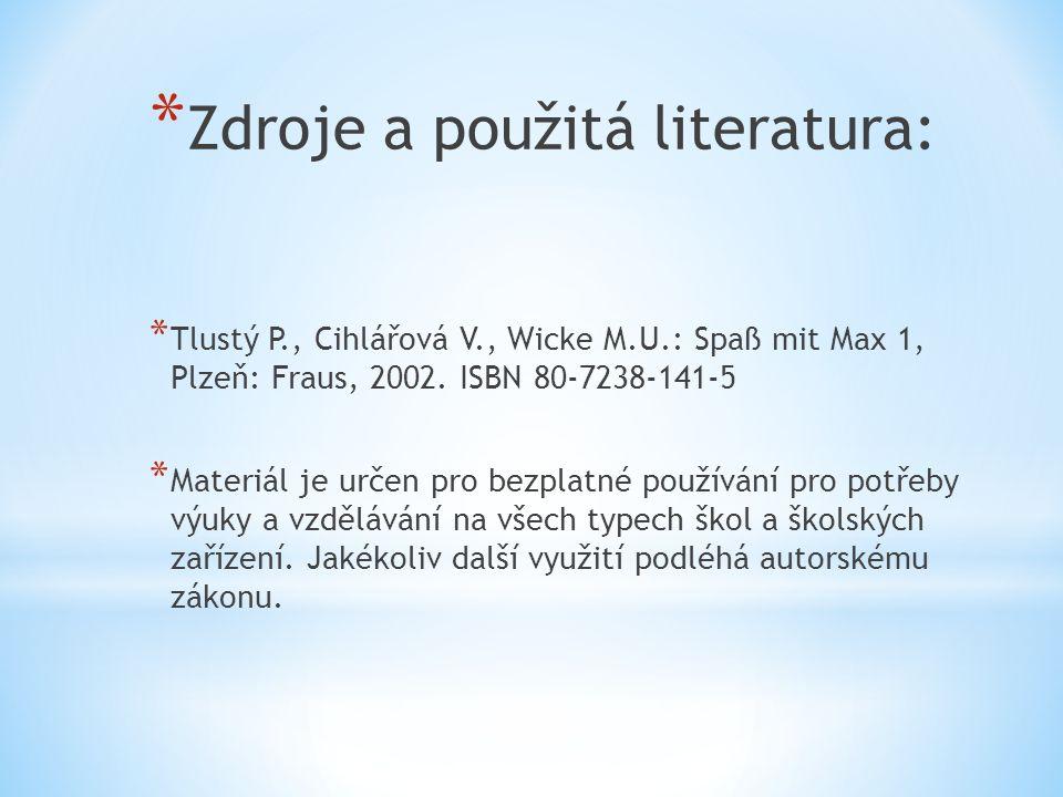 * Zdroje a použitá literatura: * Tlustý P., Cihlářová V., Wicke M.U.: Spaß mit Max 1, Plzeň: Fraus, 2002. ISBN 80-7238-141-5 * Materiál je určen pro b