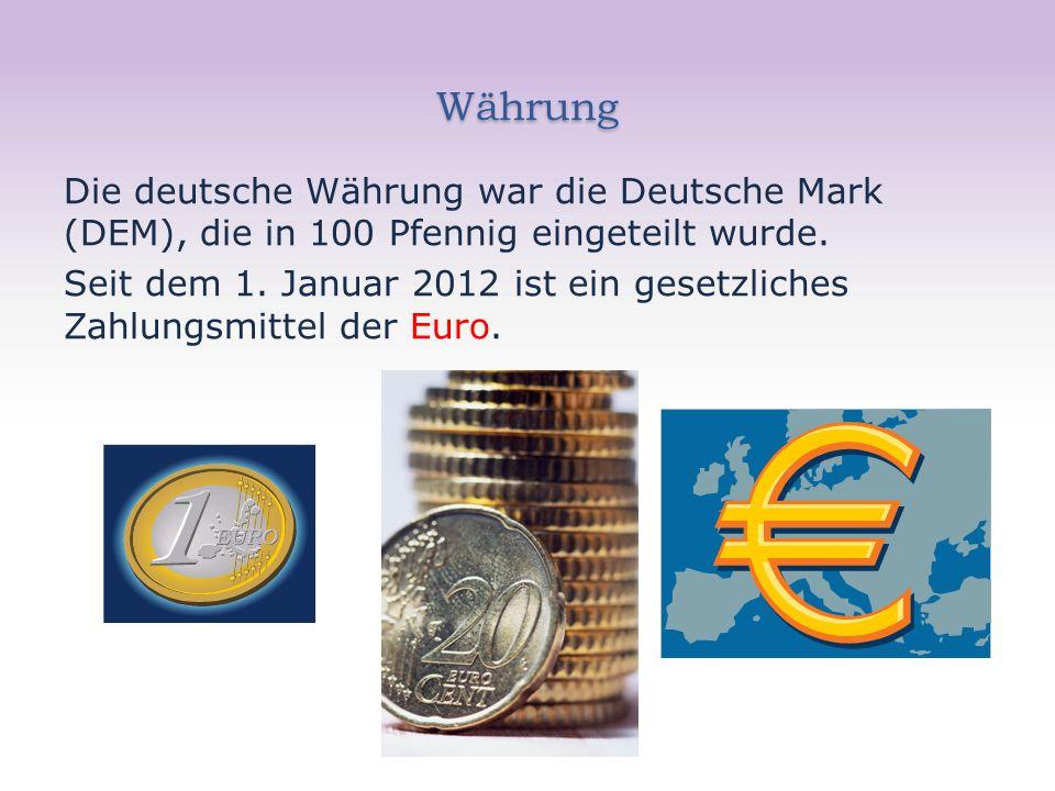 Währung Die deutsche Währung war die Deutsche Mark (DEM), die in 100 Pfennig eingeteilt wurde. Seit dem 1. Januar 2012 ist ein gesetzliches Zahlungsmi