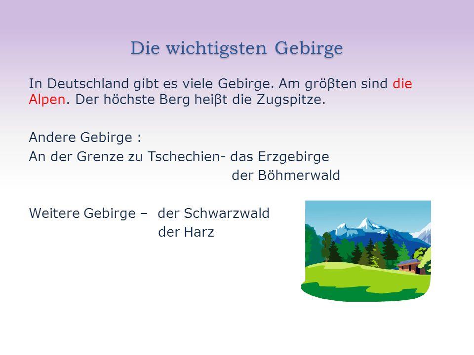 Die wichtigsten Gebirge In Deutschland gibt es viele Gebirge.