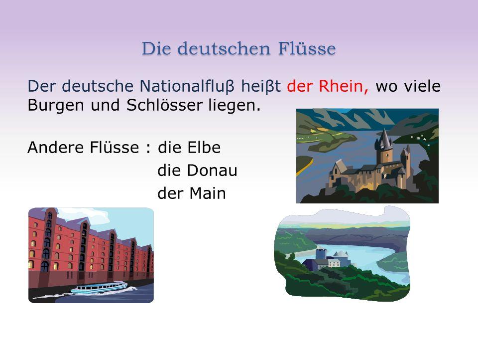 Die deutschen Flüsse Der deutsche Nationalfluβ heiβt der Rhein, wo viele Burgen und Schlösser liegen. Andere Flüsse : die Elbe die Donau der Main
