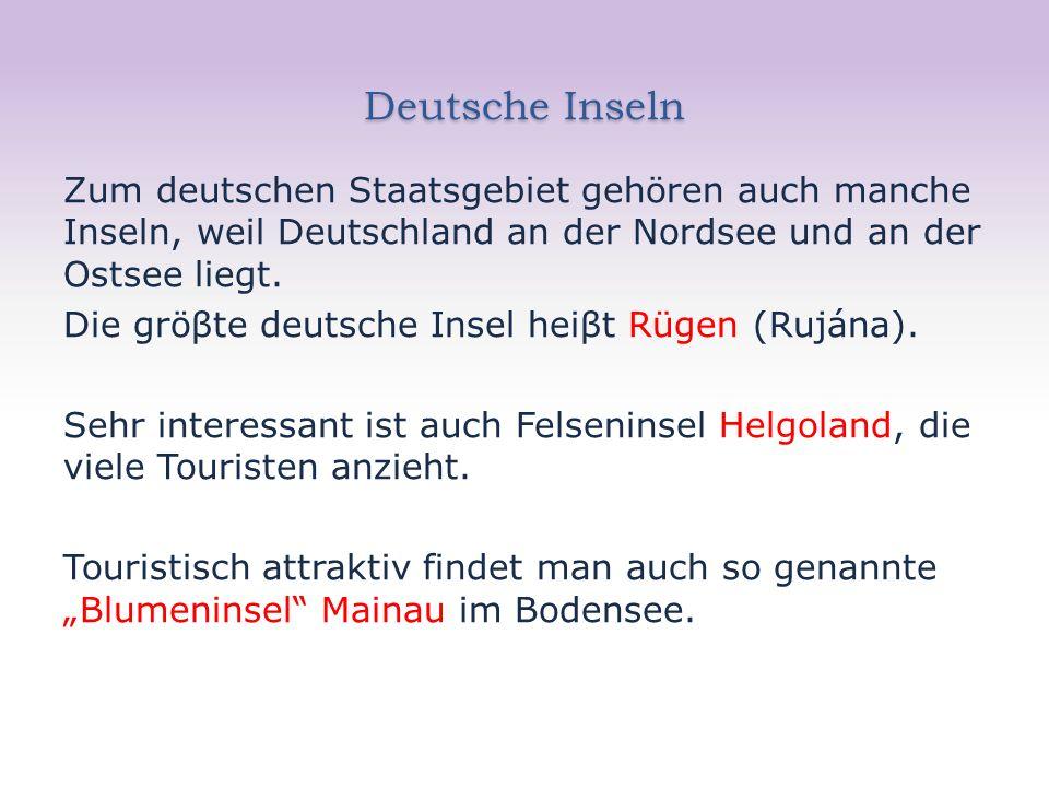 Deutsche Inseln Zum deutschen Staatsgebiet gehören auch manche Inseln, weil Deutschland an der Nordsee und an der Ostsee liegt.