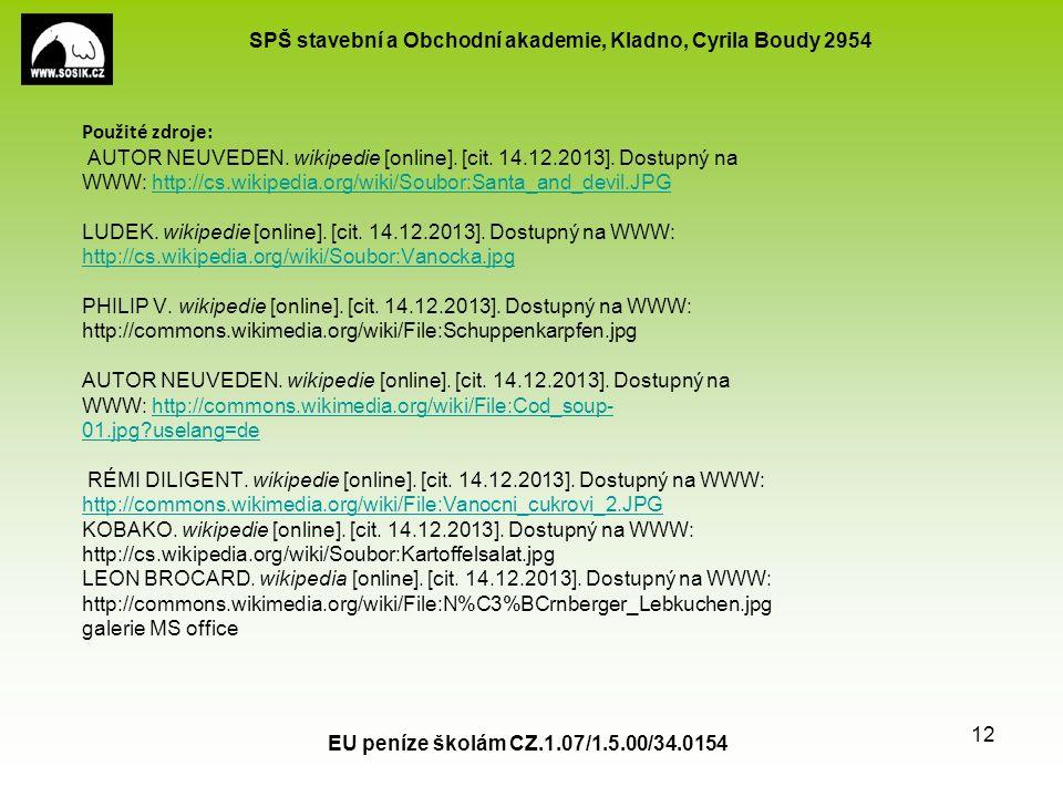 SPŠ stavební a Obchodní akademie, Kladno, Cyrila Boudy 2954 EU peníze školám CZ.1.07/1.5.00/34.0154 12 Použité zdroje: AUTOR NEUVEDEN.