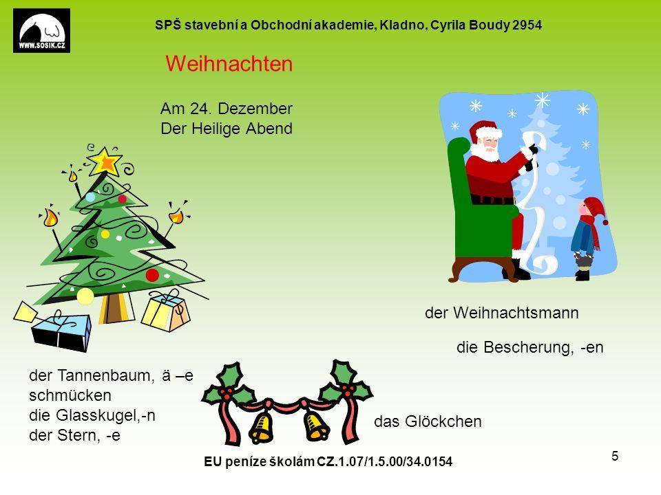 SPŠ stavební a Obchodní akademie, Kladno, Cyrila Boudy 2954 EU peníze školám CZ.1.07/1.5.00/34.0154 5 der Tannenbaum, ä –e schmücken die Glasskugel,-n der Stern, -e die Bescherung, -en das Glöckchen der Weihnachtsmann Weihnachten Am 24.